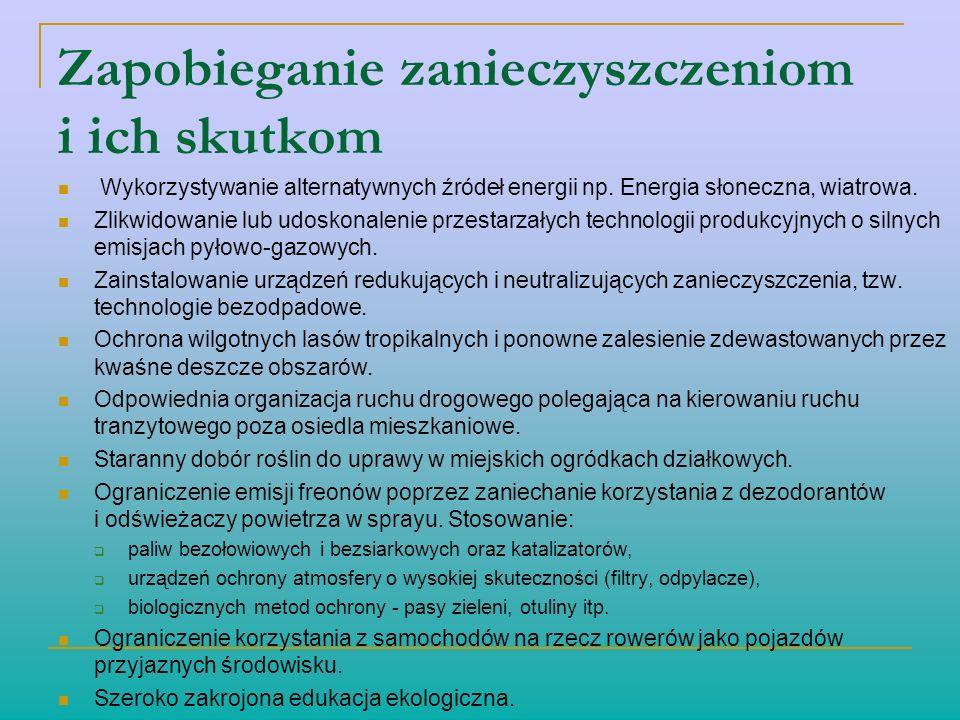 Zapobieganie zanieczyszczeniom i ich skutkom Wykorzystywanie alternatywnych źródeł energii np. Energia słoneczna, wiatrowa. Zlikwidowanie lub udoskona