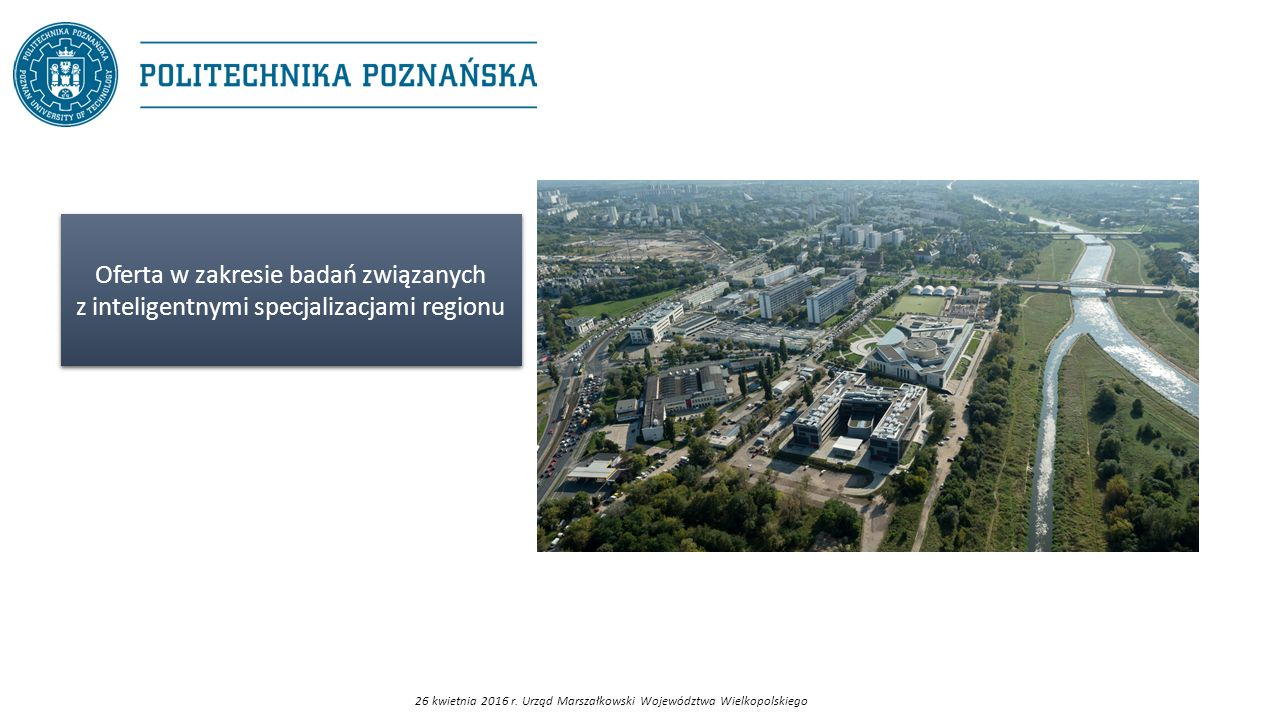 26 kwietnia 2016 r. Urząd Marszałkowski Województwa Wielkopolskiego Oferta w zakresie badań związanych z inteligentnymi specjalizacjami regionu