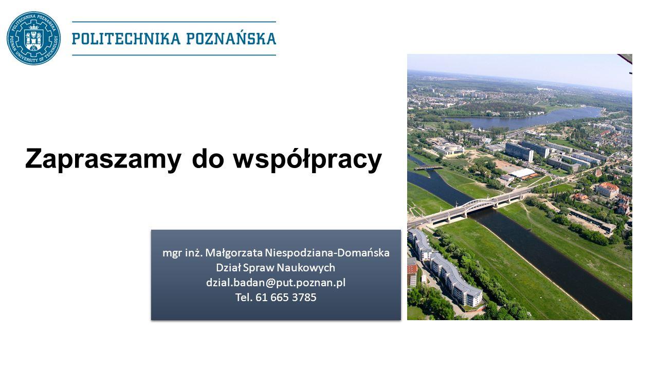 Zapraszamy do współpracy mgr inż. Małgorzata Niespodziana-Domańska Dział Spraw Naukowych dzial.badan@put.poznan.pl Tel. 61 665 3785 mgr inż. Małgorzat