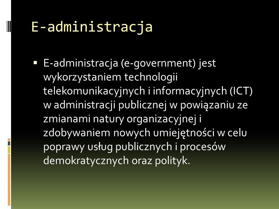 E-administracja  E-administracja (e-government) jest wykorzystaniem technologii telekomunikacyjnych i informacyjnych (ICT) w administracji publicznej w powiązaniu ze zmianami natury organizacyjnej i zdobywaniem nowych umiejętności w celu poprawy usług publicznych i procesów demokratycznych oraz polityk.