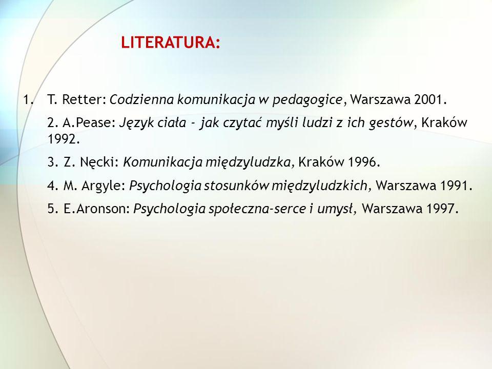 LITERATURA: 1.T. Retter: Codzienna komunikacja w pedagogice, Warszawa 2001.
