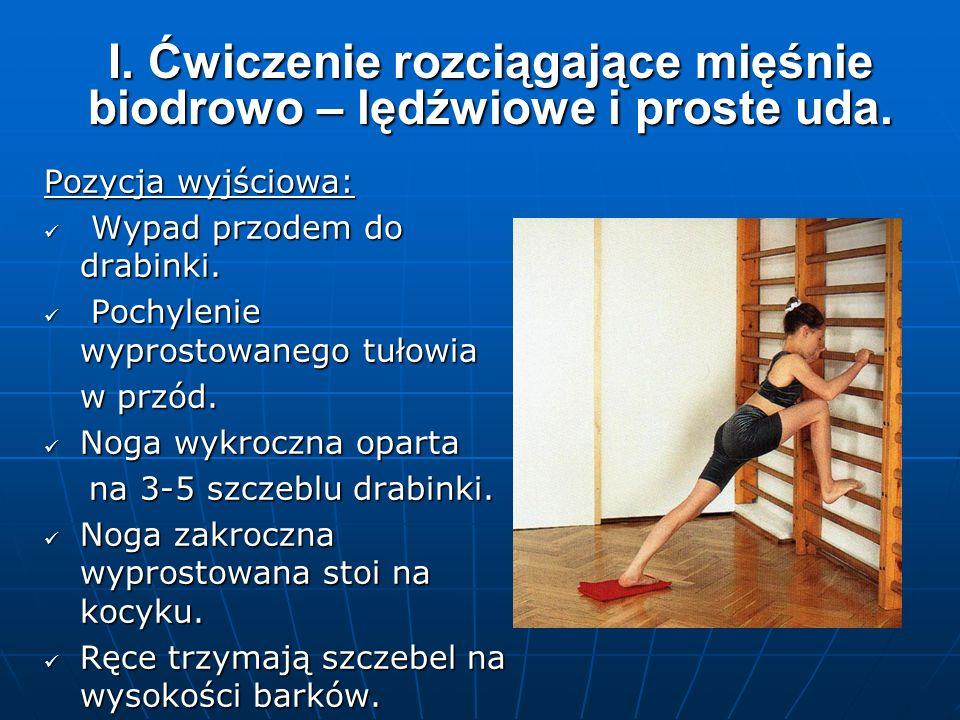 I. Ćwiczenie rozciągające mięśnie biodrowo – lędźwiowe i proste uda.