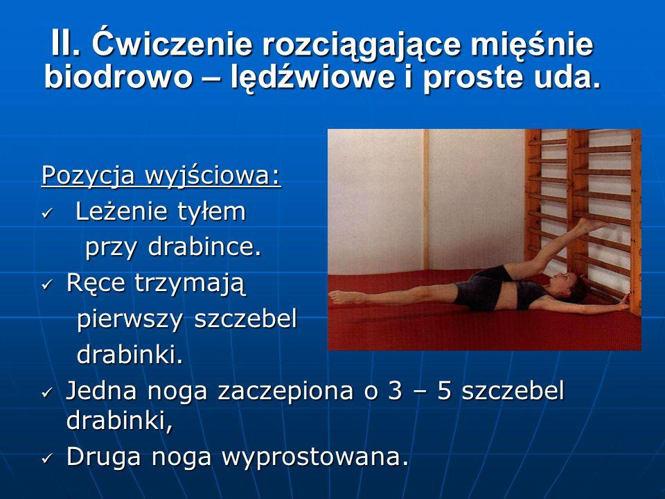 II. Ćwiczenie rozciągające mięśnie biodrowo – lędźwiowe i proste uda.