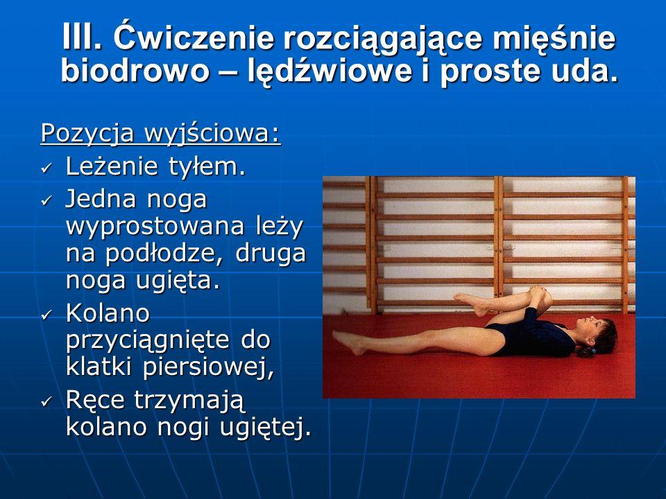 III. Ćwiczenie rozciągające mięśnie biodrowo – lędźwiowe i proste uda.