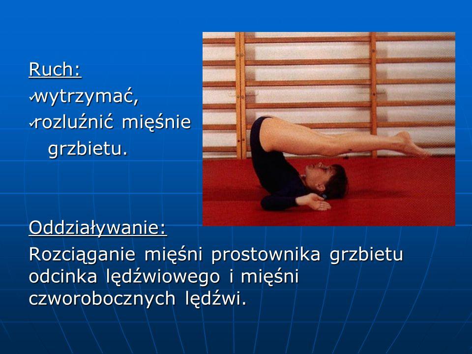 Ruch: wytrzymać, wytrzymać, rozluźnić mięśnie rozluźnić mięśnie grzbietu.