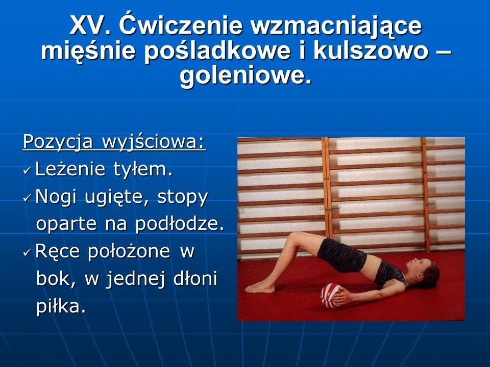 XV. Ćwiczenie wzmacniające mięśnie pośladkowe i kulszowo – goleniowe.