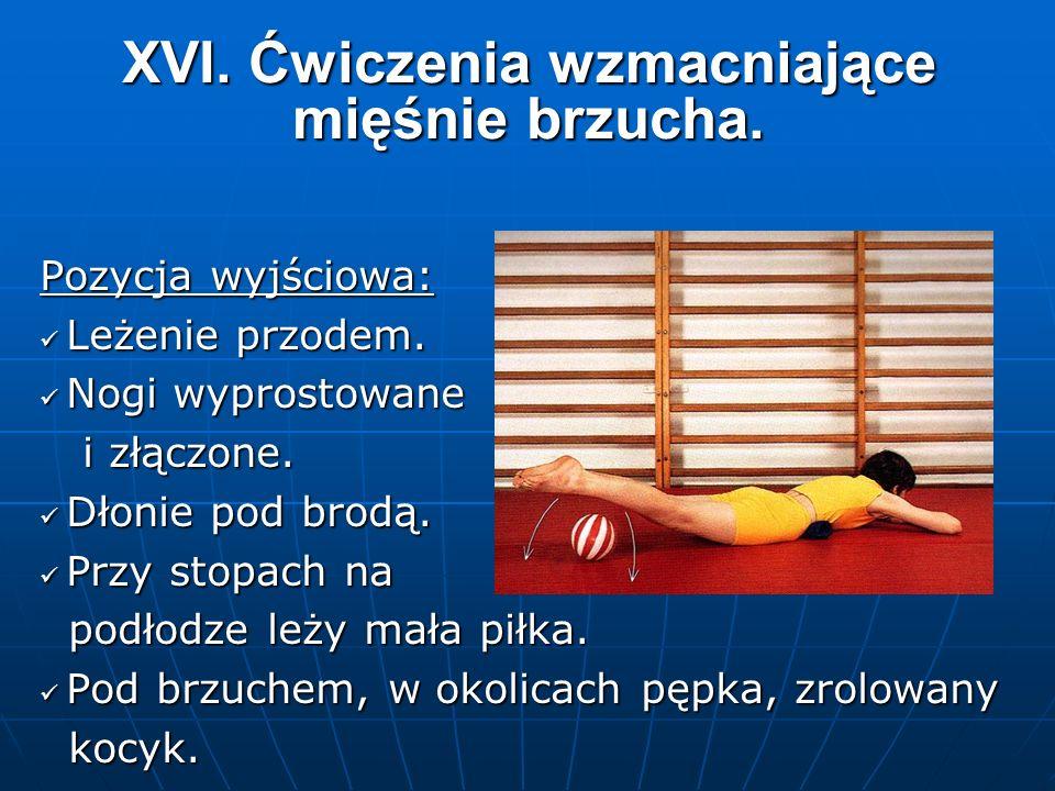 XVI. Ćwiczenia wzmacniające mięśnie brzucha. Pozycja wyjściowa: Leżenie przodem.