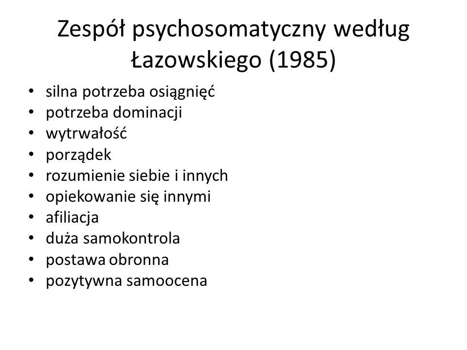 Zespół psychosomatyczny według Łazowskiego (1985) silna potrzeba osiągnięć potrzeba dominacji wytrwałość porządek rozumienie siebie i innych opiekowanie się innymi afiliacja duża samokontrola postawa obronna pozytywna samoocena
