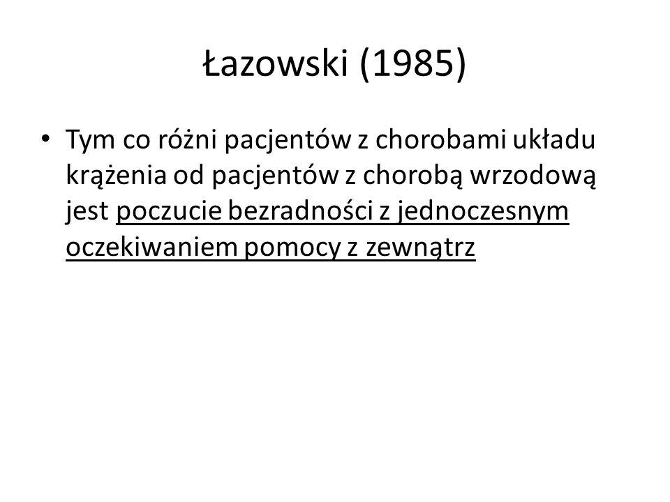 Łazowski (1985) Tym co różni pacjentów z chorobami układu krążenia od pacjentów z chorobą wrzodową jest poczucie bezradności z jednoczesnym oczekiwaniem pomocy z zewnątrz