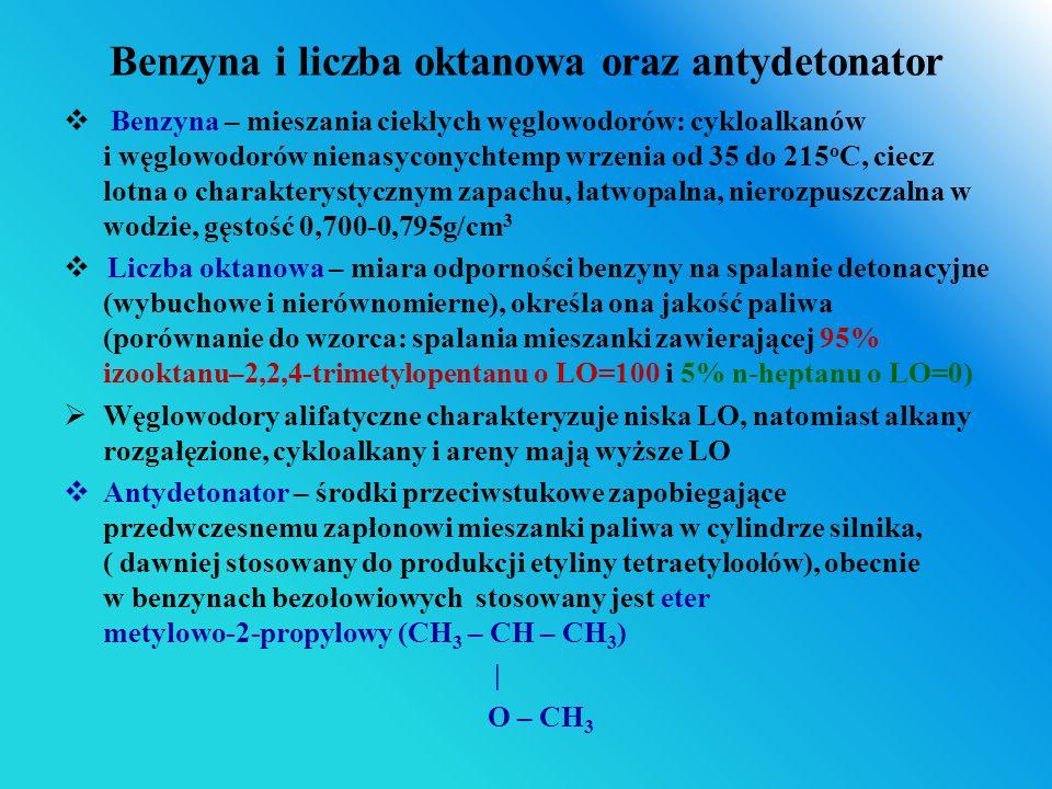 Benzyna i liczba oktanowa oraz antydetonator  Benzyna – mieszania ciekłych węglowodorów: cykloalkanów i węglowodorów nienasyconychtemp wrzenia od 35