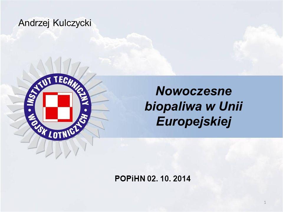 1 Nowoczesne biopaliwa w Unii Europejskiej Andrzej Kulczycki POPiHN 02. 10. 2014