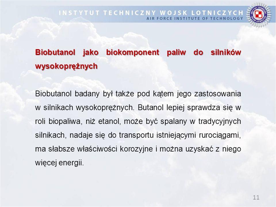 11 Biobutanol jako biokomponent paliw do silników wysokoprężnych Biobutanol badany był także pod kątem jego zastosowania w silnikach wysokoprężnych.