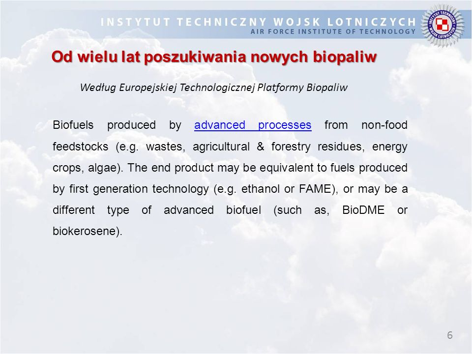 7 Od wielu lat poszukiwania nowych biopaliw Według Europejskiej Technologicznej Platformy Biopaliw The term advanced biofuels is also applied to biofuels with advanced properties, such as HVO, biopetroleum, biojet fuel, biobutanol, etc..