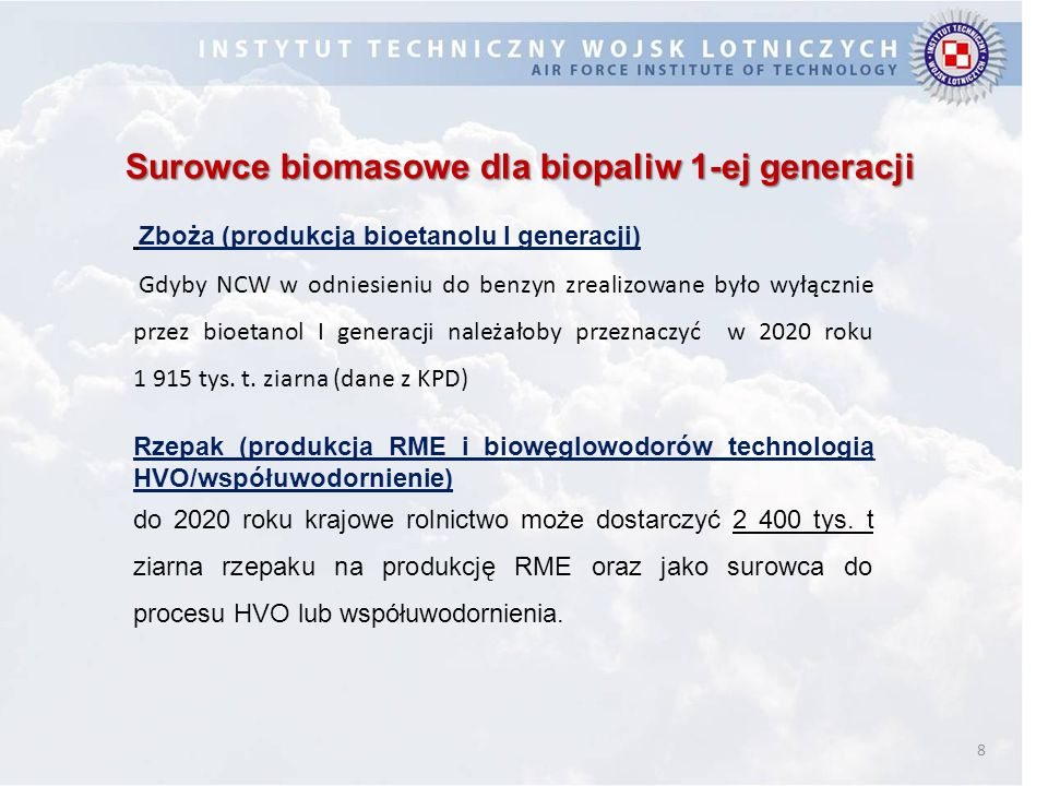 8 Surowce biomasowe dla biopaliw 1-ej generacji Zboża (produkcja bioetanolu I generacji) Gdyby NCW w odniesieniu do benzyn zrealizowane było wyłącznie