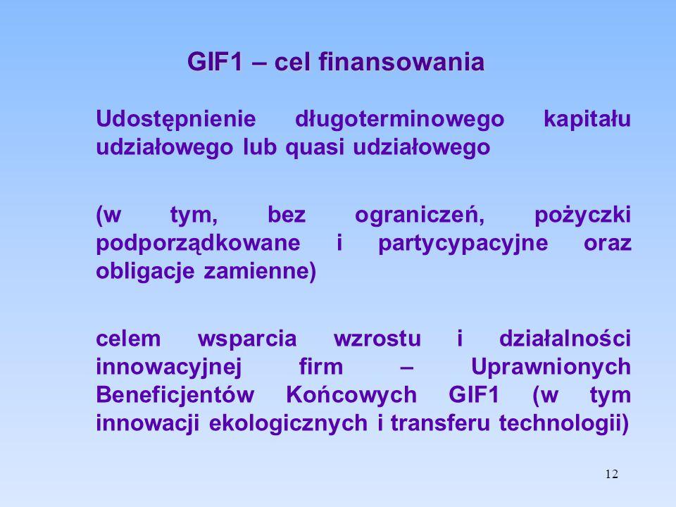 GIF1 – cel finansowania Udostępnienie długoterminowego kapitału udziałowego lub quasi udziałowego (w tym, bez ograniczeń, pożyczki podporządkowane i p