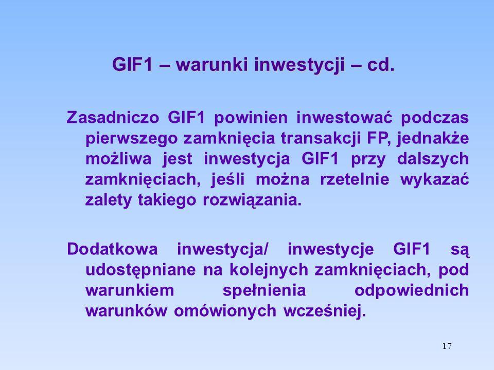GIF1 – warunki inwestycji – cd. Zasadniczo GIF1 powinien inwestować podczas pierwszego zamknięcia transakcji FP, jednakże możliwa jest inwestycja GIF1