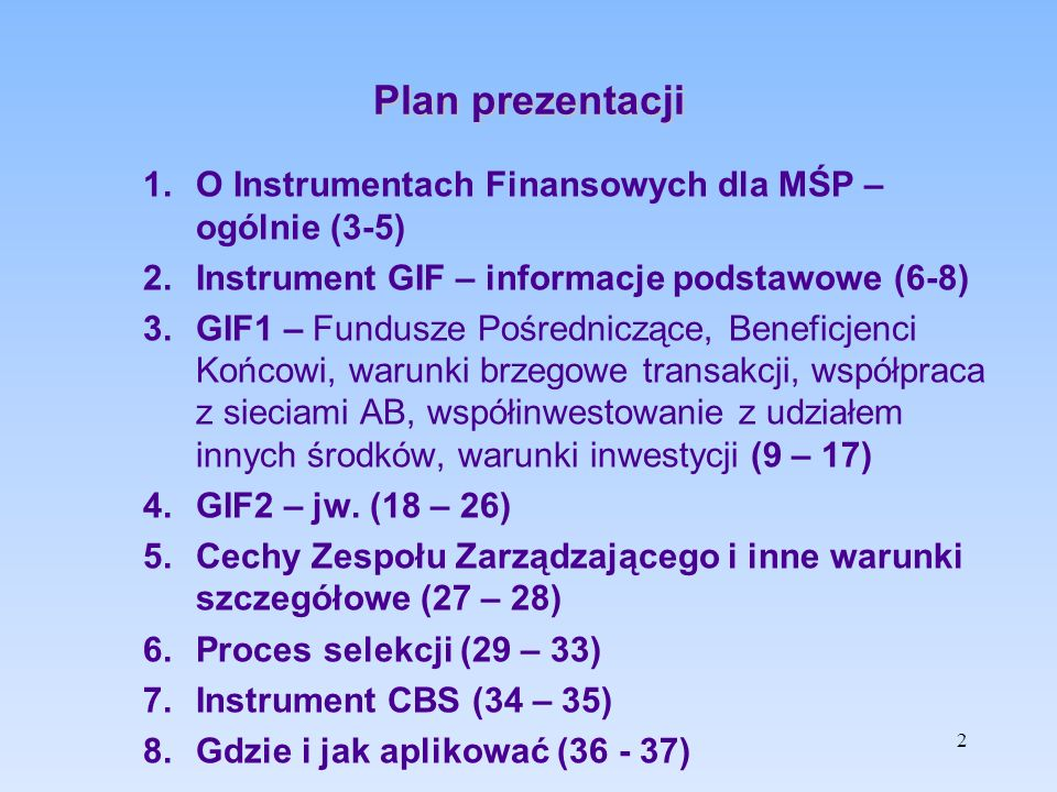 Plan prezentacji 1.O Instrumentach Finansowych dla MŚP – ogólnie (3-5) 2.Instrument GIF – informacje podstawowe (6-8) 3.GIF1 – Fundusze Pośredniczące,