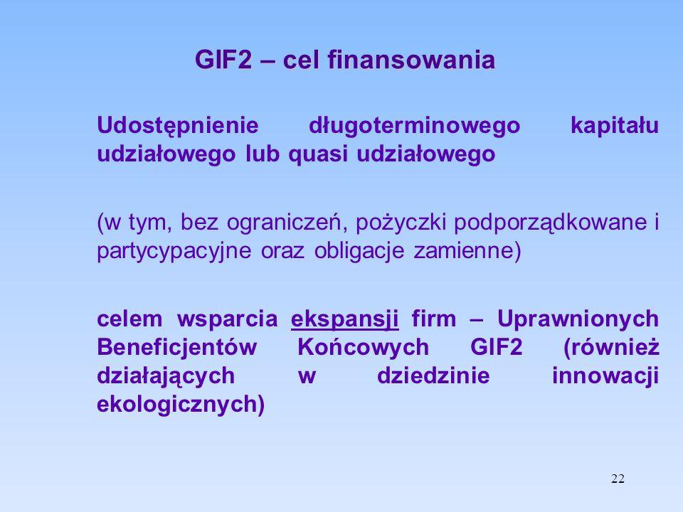 GIF2 – cel finansowania Udostępnienie długoterminowego kapitału udziałowego lub quasi udziałowego (w tym, bez ograniczeń, pożyczki podporządkowane i p