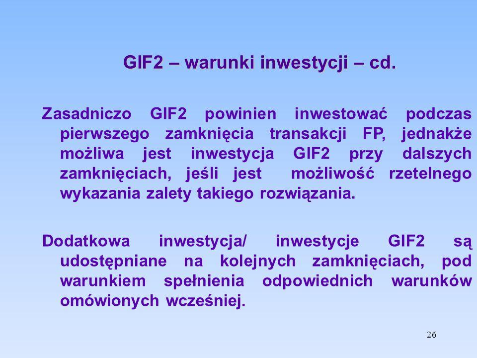 GIF2 – warunki inwestycji – cd. Zasadniczo GIF2 powinien inwestować podczas pierwszego zamknięcia transakcji FP, jednakże możliwa jest inwestycja GIF2