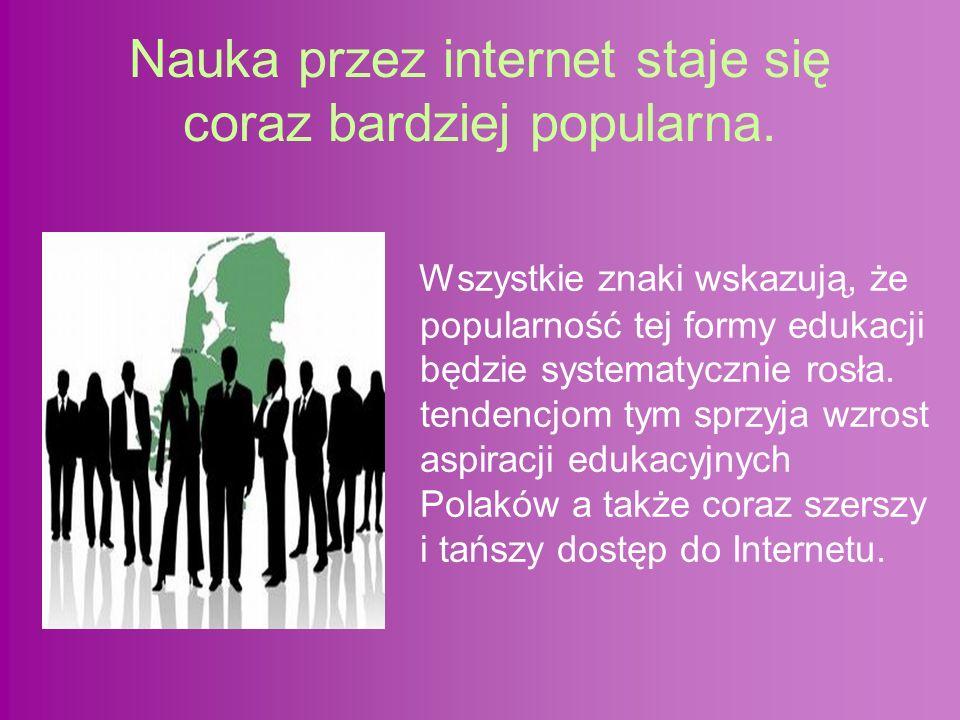 Nauka przez internet staje się coraz bardziej popularna. Wszystkie znaki wskazują, że popularność tej formy edukacji będzie systematycznie rosła. tend