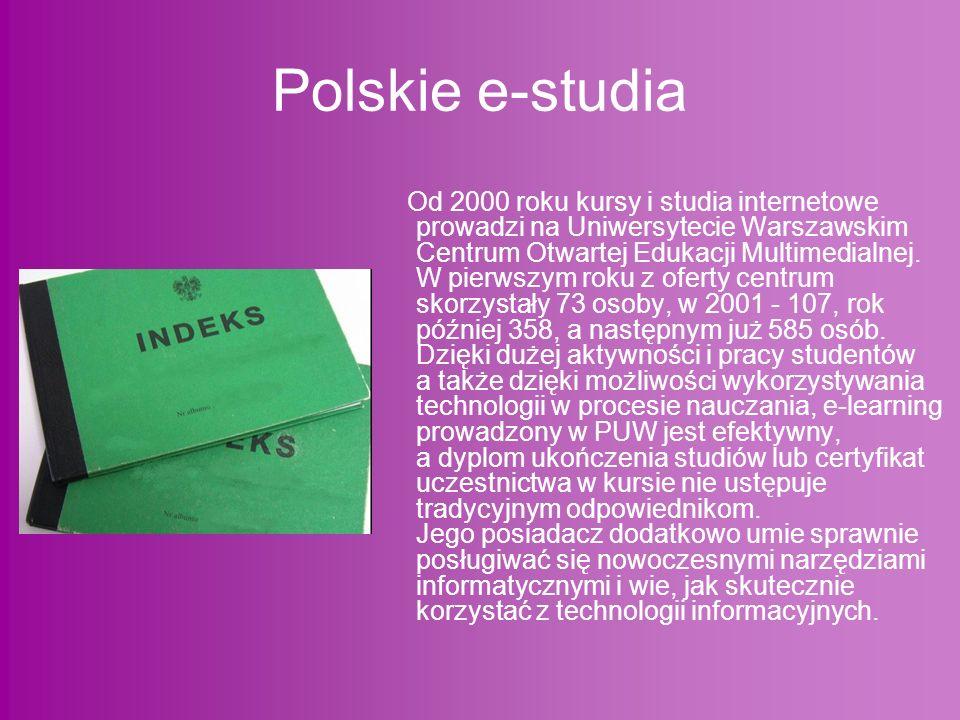 Polskie e-studia Od 2000 roku kursy i studia internetowe prowadzi na Uniwersytecie Warszawskim Centrum Otwartej Edukacji Multimedialnej.