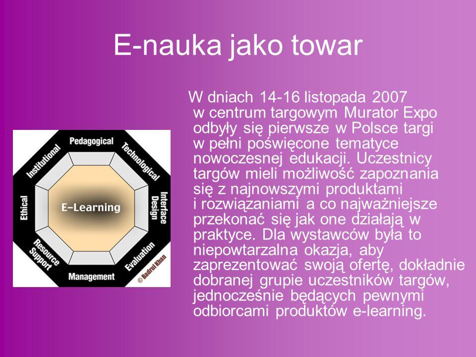 E-nauka jako towar W dniach 14-16 listopada 2007 w centrum targowym Murator Expo odbyły się pierwsze w Polsce targi w pełni poświęcone tematyce nowocz