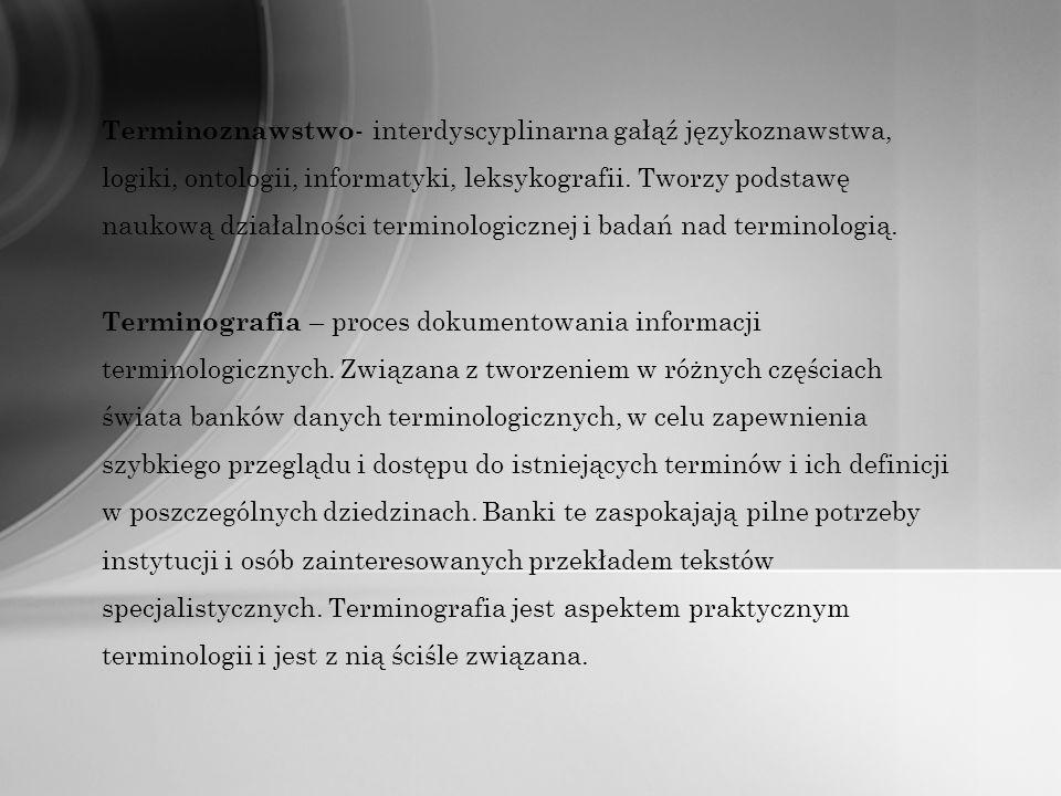Terminoznawstwo - interdyscyplinarna gałąź językoznawstwa, logiki, ontologii, informatyki, leksykografii. Tworzy podstawę naukową działalności termino