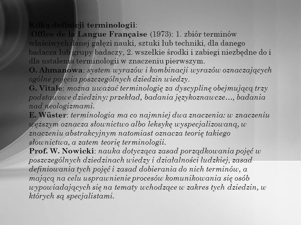 Kilka definicji terminologii : Office de la Langue Française (1973): 1. zbiór terminów właściwych danej gałęzi nauki, sztuki lub techniki, dla danego