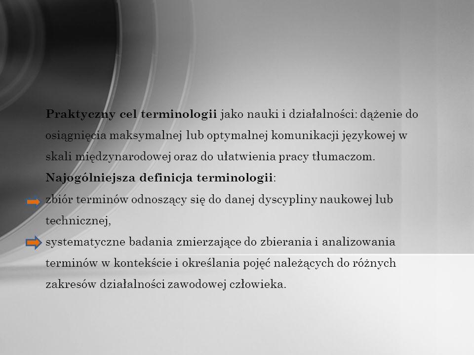 Praktyczny cel terminologii jako nauki i działalności: dążenie do osiągnięcia maksymalnej lub optymalnej komunikacji językowej w skali międzynarodowej oraz do ułatwienia pracy tłumaczom.