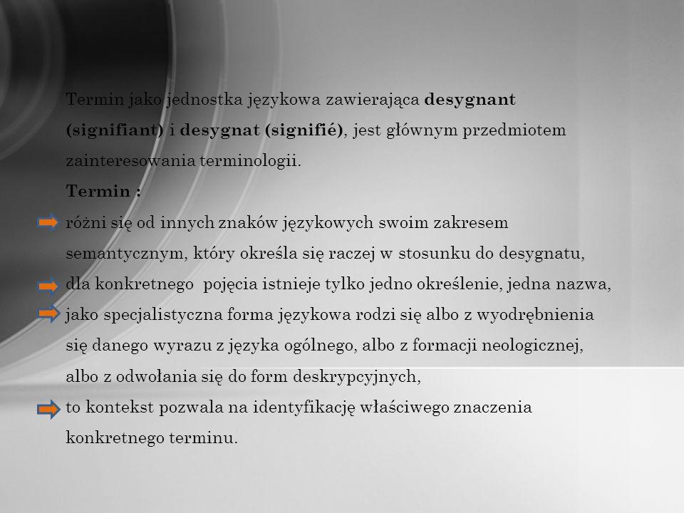 Termin jako jednostka językowa zawierająca desygnant (signifiant) i desygnat (signifié), jest głównym przedmiotem zainteresowania terminologii. Termin