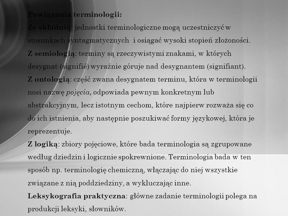 Powiązania terminologii: Ze składnią : jednostki terminologiczne mogą uczestniczyć w stosunkach syntagmatycznych i osiągać wysoki stopień złożoności.