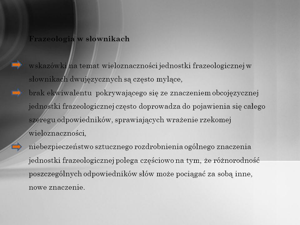 Frazeologia w słownikach wskazówki na temat wieloznaczności jednostki frazeologicznej w słownikach dwujęzycznych są często mylące, brak ekwiwalentu po