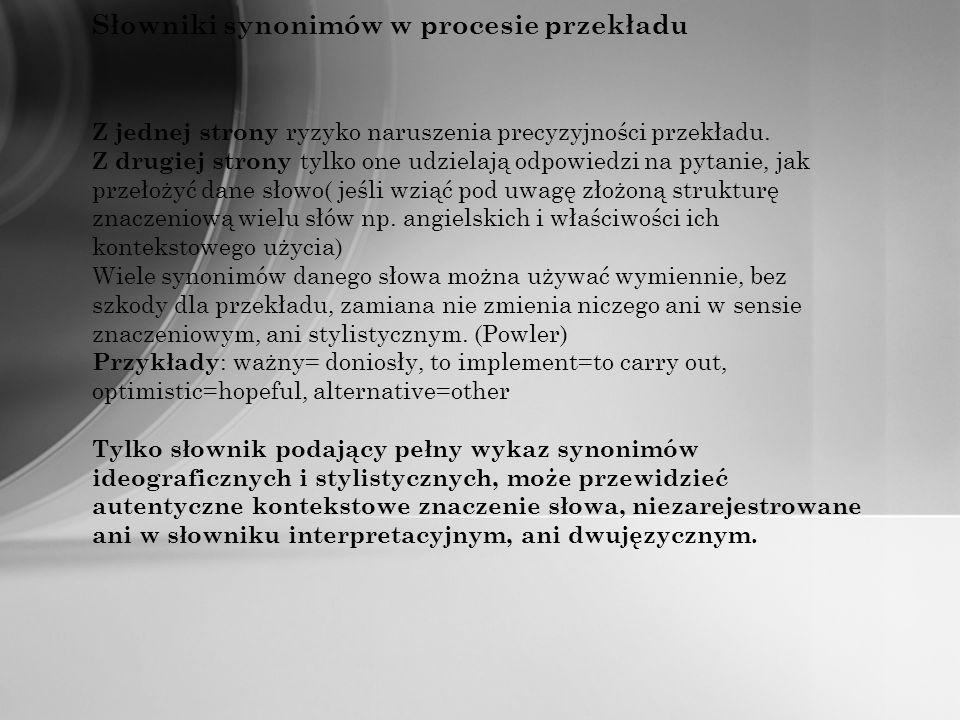 Słowniki synonimów w procesie przekładu Z jednej strony ryzyko naruszenia precyzyjności przekładu. Z drugiej strony tylko one udzielają odpowiedzi na