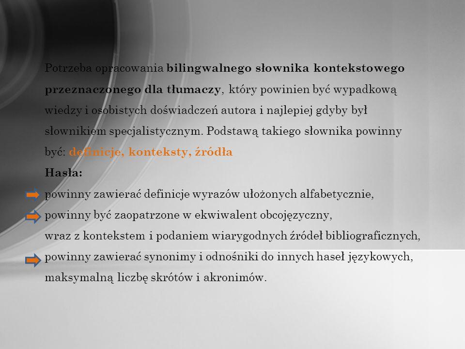 Potrzeba opracowania bilingwalnego słownika kontekstowego przeznaczonego dla tłumaczy, który powinien być wypadkową wiedzy i osobistych doświadczeń autora i najlepiej gdyby był słownikiem specjalistycznym.