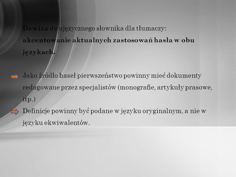 Dewiza dwujęzycznego słownika dla tłumaczy: akcentowanie aktualnych zastosowań hasła w obu językach. Jako źródło haseł pierwszeństwo powinny mieć doku