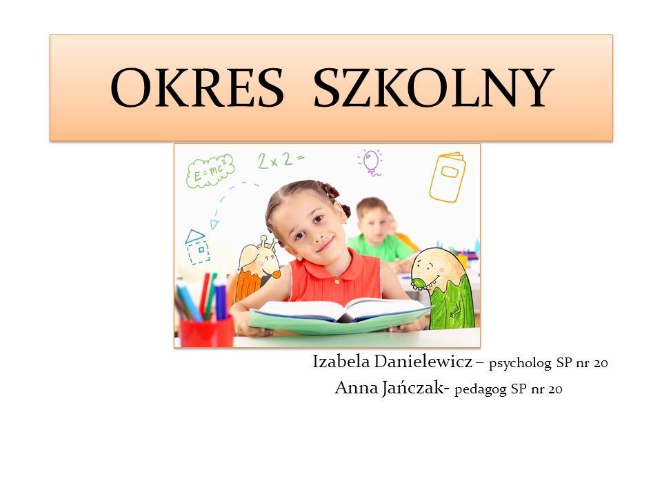 OKRES SZKOLNY Izabela Danielewicz – psycholog SP nr 20 Anna Jańczak- pedagog SP nr 20