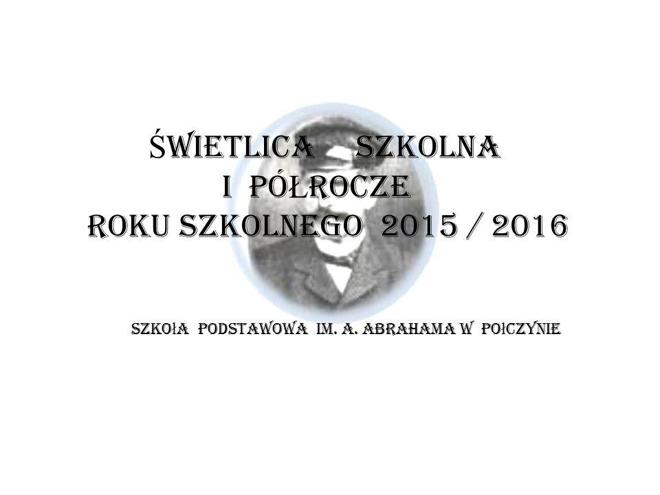Ś WIETLICA SZKOLNA I PÓ Ł ROCZE ROKU SZKOLNEGO 2015 / 2016 Szko ł a Podstawowa im.