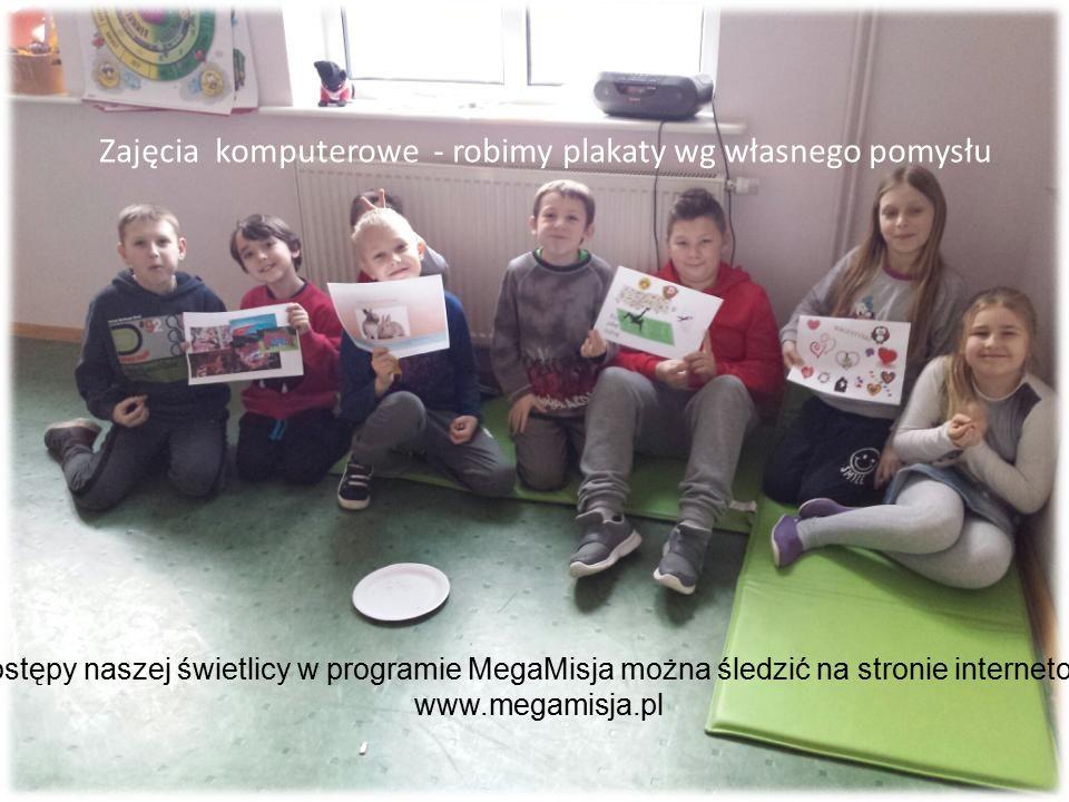 Zajęcia komputerowe - robimy plakaty wg własnego pomysłu Postępy naszej świetlicy w programie MegaMisja można śledzić na stronie internetowej www.megamisja.pl
