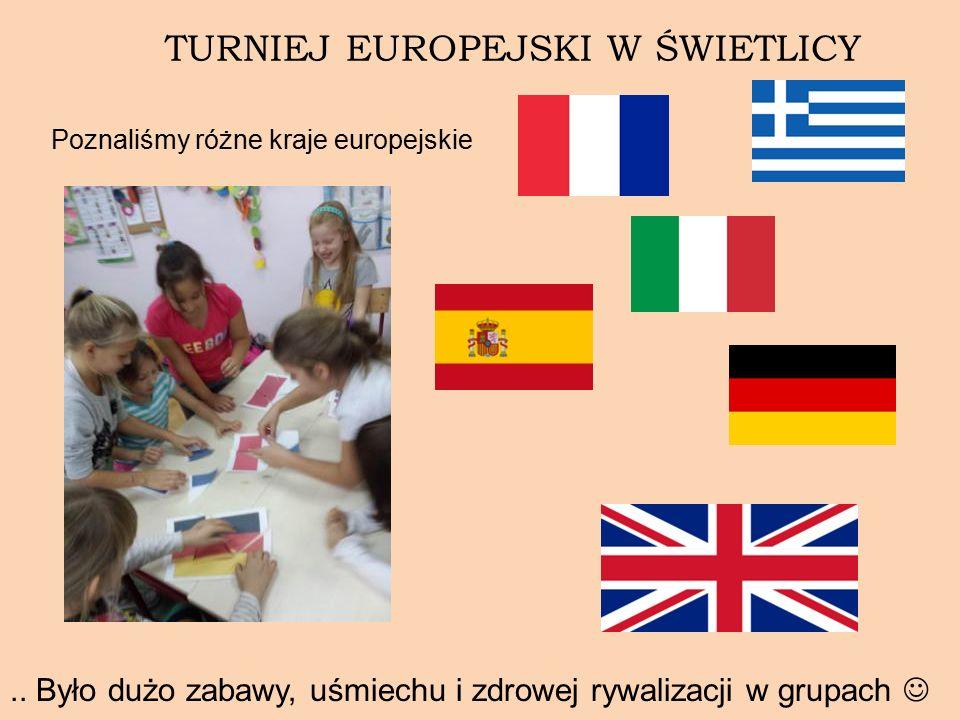 TURNIEJ EUROPEJSKI W ŚWIETLICY Poznaliśmy różne kraje europejskie..
