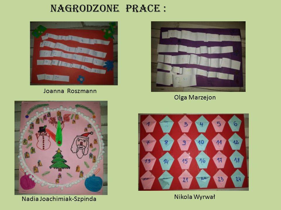 Nagrodzone prace : Joanna Roszmann Olga Marzejon Nadia Joachimiak-Szpinda Nikola Wyrwał