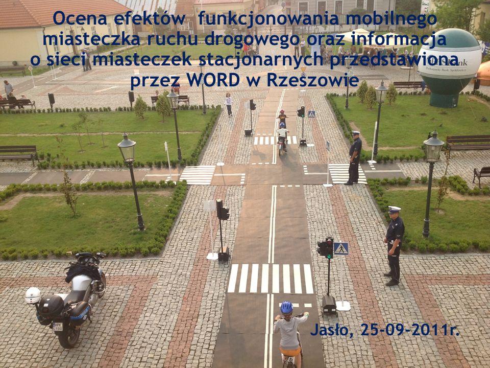 Ocena efektów funkcjonowania mobilnego miasteczka ruchu drogowego oraz informacja o sieci miasteczek stacjonarnych przedstawiona przez WORD w Rzeszowie Jasło, 25-09-2011r.