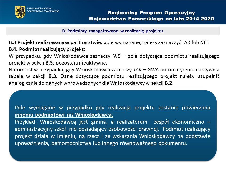B.3 Projekt realizowany w partnerstwie: pole wymagane, należy zaznaczyć TAK lub NIE B.4. Podmiot realizujący projekt: W przypadku, gdy Wnioskodawca za