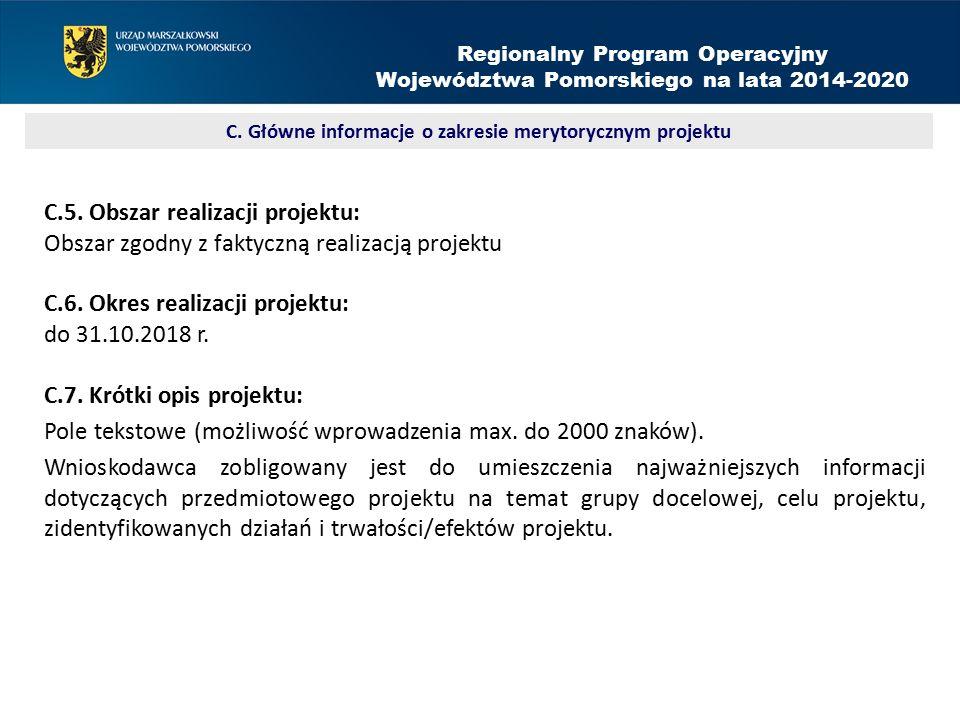 C.5. Obszar realizacji projektu: Obszar zgodny z faktyczną realizacją projektu C.6. Okres realizacji projektu: do 31.10.2018 r. C.7. Krótki opis proje