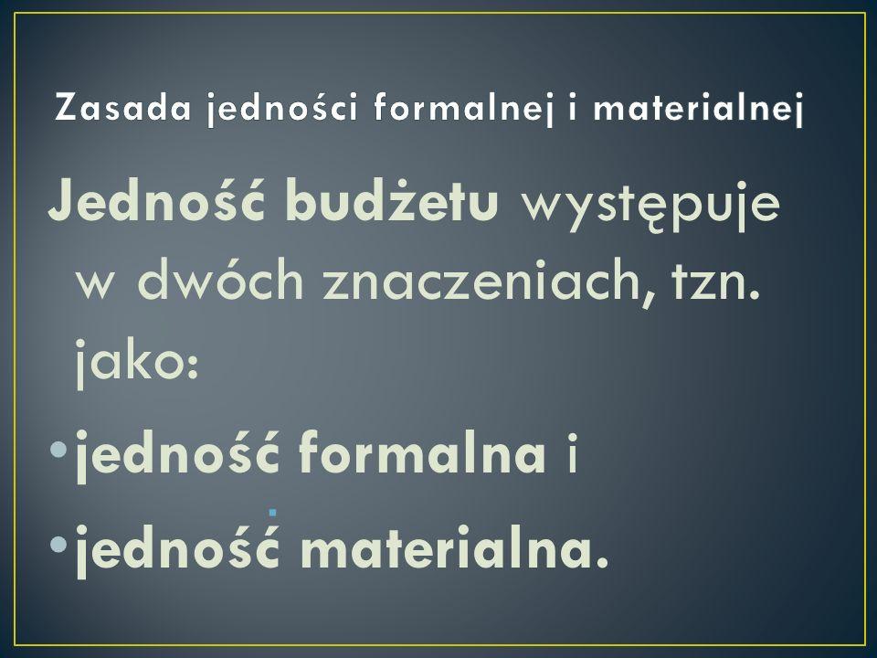 Jedność budżetu występuje w dwóch znaczeniach, tzn. jako: jedność formalna i jedność materialna..
