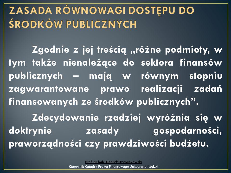 """Zgodnie z jej treścią """"różne podmioty, w tym także nienależące do sektora finansów publicznych – mają w równym stopniu zagwarantowane prawo realizacji zadań finansowanych ze środków publicznych ."""