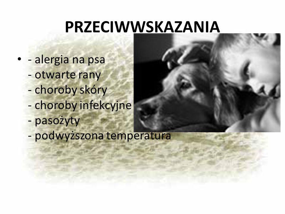 PRZECIWWSKAZANIA - alergia na psa - otwarte rany - choroby skóry - choroby infekcyjne - pasożyty - podwyższona temperatura