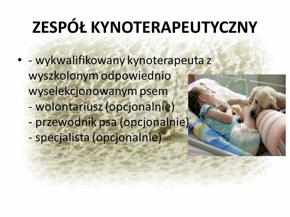 ZESPÓŁ KYNOTERAPEUTYCZNY - wykwalifikowany kynoterapeuta z wyszkolonym odpowiednio wyselekcjonowanym psem - wolontariusz (opcjonalnie) - przewodnik psa (opcjonalnie) - specjalista (opcjonalnie)