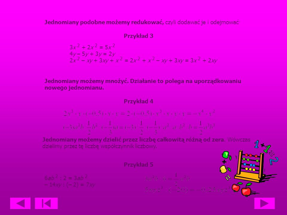 Uporządkowanie jednomianu to zapisanie go w takiej postaci, aby: – na początku był współczynnik liczbowy, – potem kolejne zmienne w kolejności alfabetycznej i w potędze od najniższej do najwyższej.