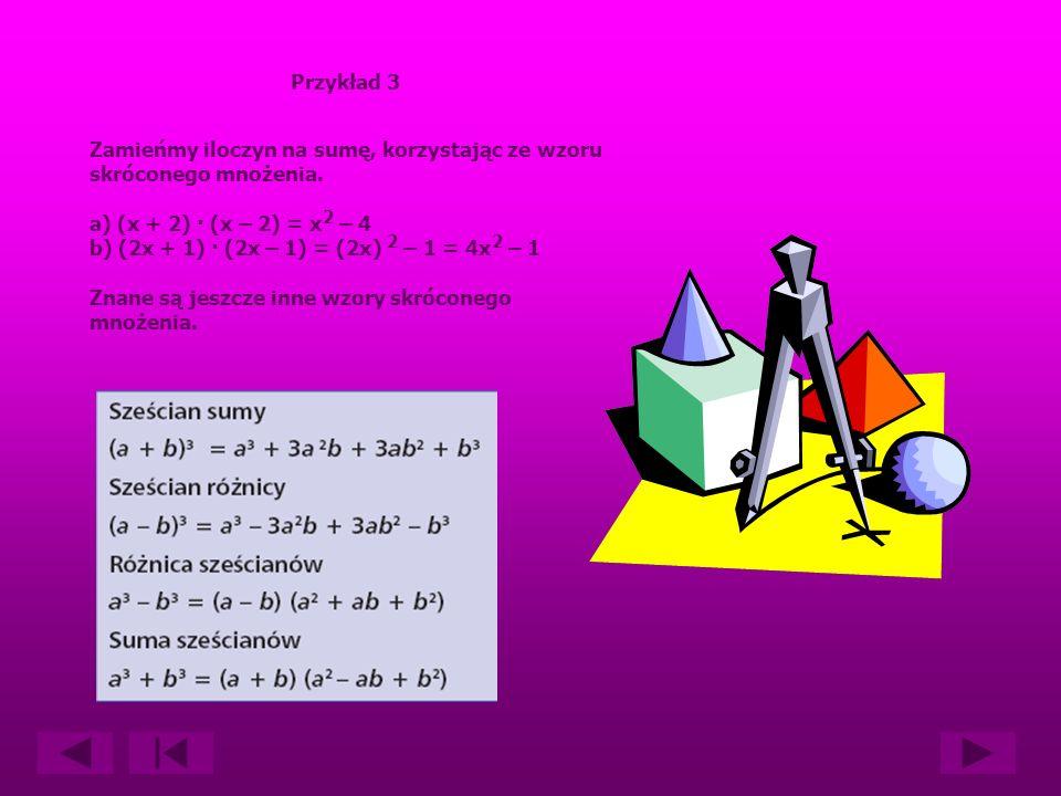 Kwadrat różnicy (a – b) 2 = (a – b) 2 = a 2 – ab – ab + b 2 = a 2 – 2ab + b 2 Przykład 2 Wykonajmy potęgowanie, korzystając ze wzoru skróconego mnożenia.