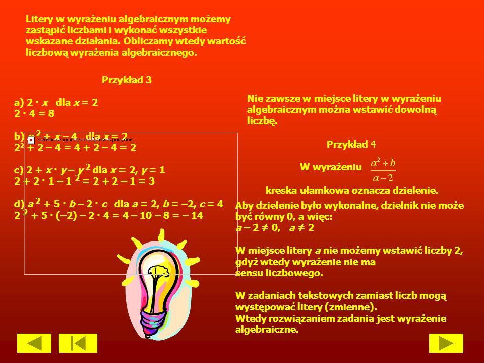 Przykład 1 - 4a iloczyn liczby 4 przez liczbę a - 2 + y suma liczby 2 i liczby y - x – 5 różnica liczby x i liczby 5 - x : b iloraz liczb x i b - c 2 kwadrat liczby c - 2ab podwojony iloczyn liczb a i b - iloraz sumy liczb a i b przez liczbę c Przykład 2 - a 2 – b 2 różnica kwadratów liczb a i b - x 2 + 2y suma kwadratu liczby x i iloczynu liczby 2 przez liczbę y - (2 + a) · b 2 iloczyn sumy liczb 2 i a przez kwadrat liczby b - (3 + x) · (x + 2) iloczyn sumy liczb 3 i x przez sumę liczb x i 2 - (3 + x)·(3 – x) iloczyn sumy liczb 3 i x przez ich różnicę